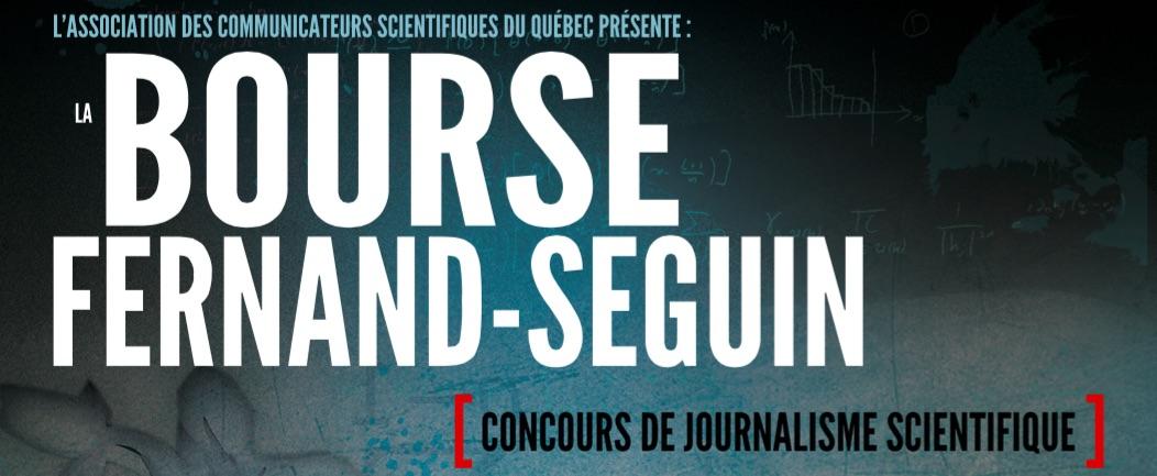 L'association des communicateurs scientifiques du Québec présente la bourse Fernand-Seguin : une bourse en journalisme scientifique